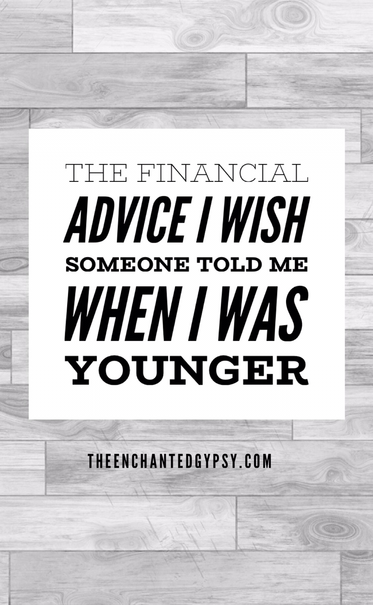 The Financial Advice I Wish Someone Told Me When I Was Younger www.TheEnchantedGypsy.com
